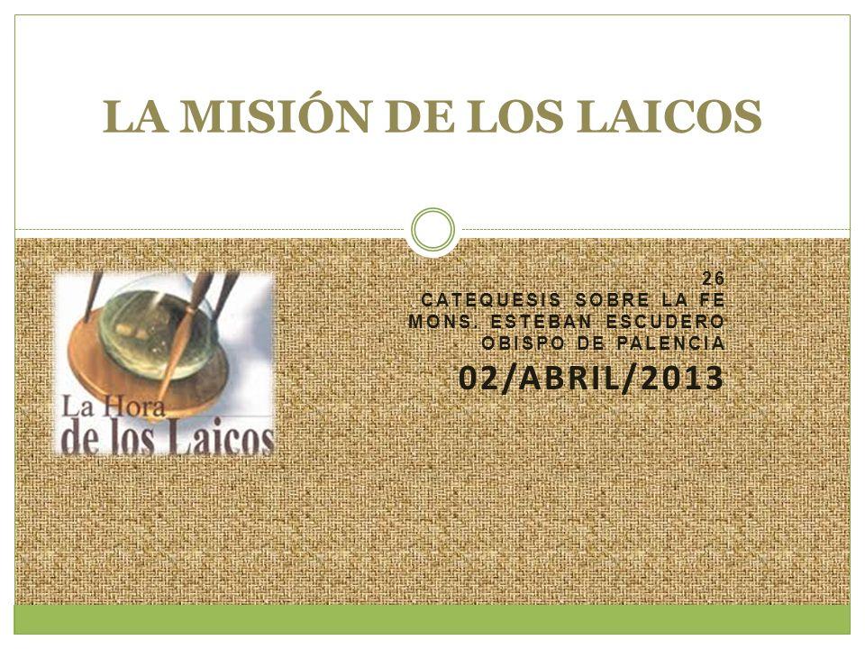 LA MISIÓN DE LOS LAICOS 02/Abril/2013 26 Catequesis sobre la Fe