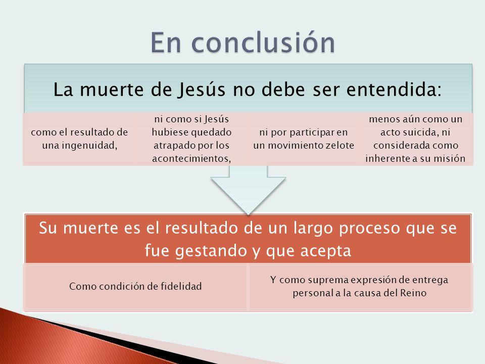 En conclusión La muerte de Jesús no debe ser entendida: