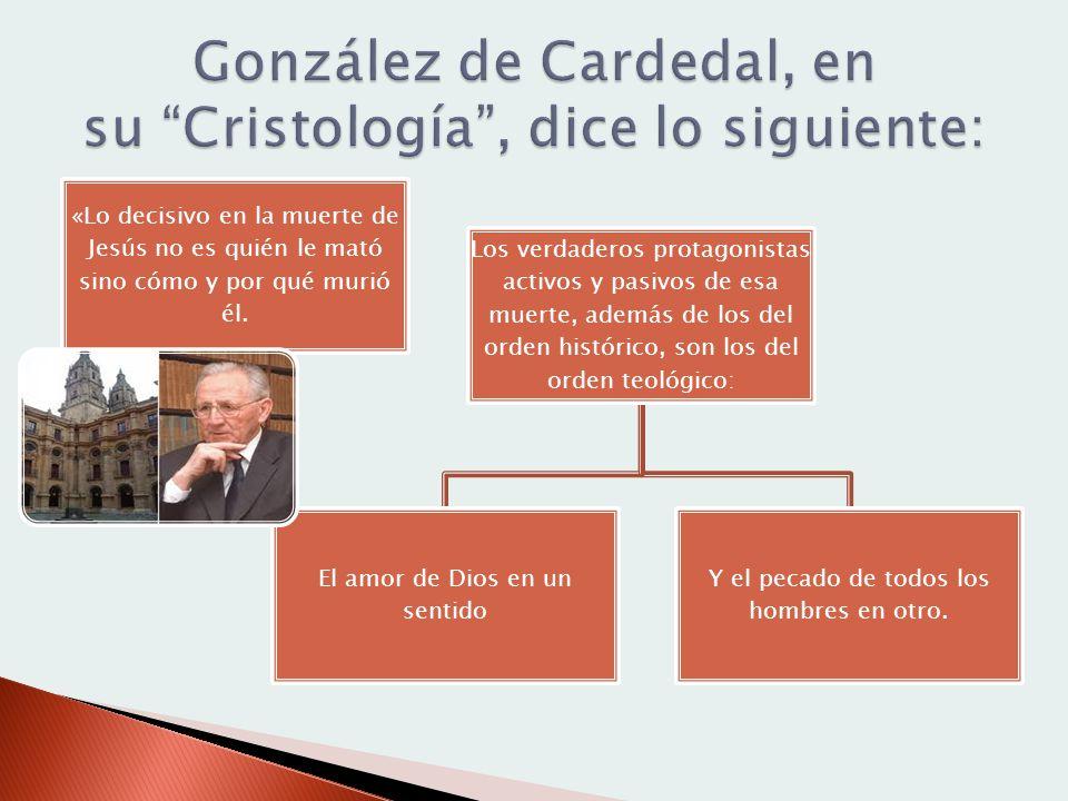 González de Cardedal, en su Cristología , dice lo siguiente:
