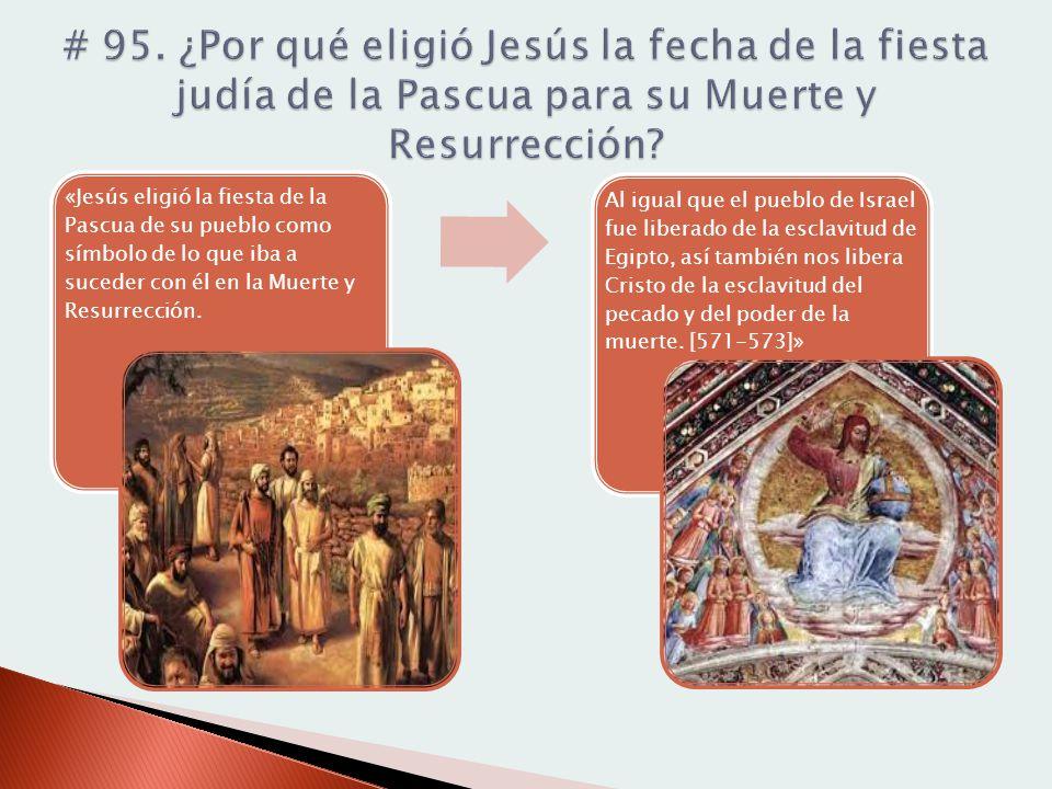 # 95. ¿Por qué eligió Jesús la fecha de la fiesta judía de la Pascua para su Muerte y Resurrección