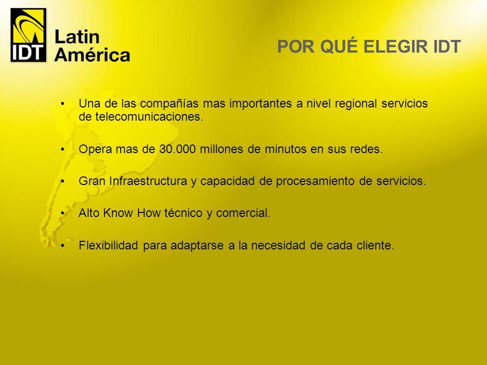 POR QUÉ ELEGIR IDT Una de las compañías mas importantes a nivel regional servicios de telecomunicaciones.