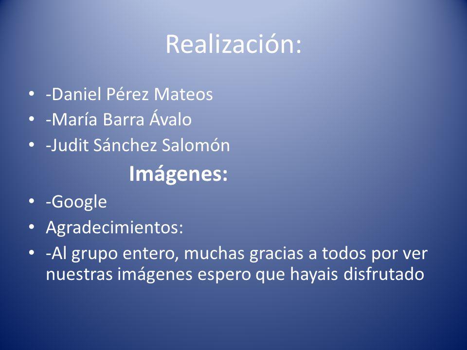 Realización: -Daniel Pérez Mateos -María Barra Ávalo