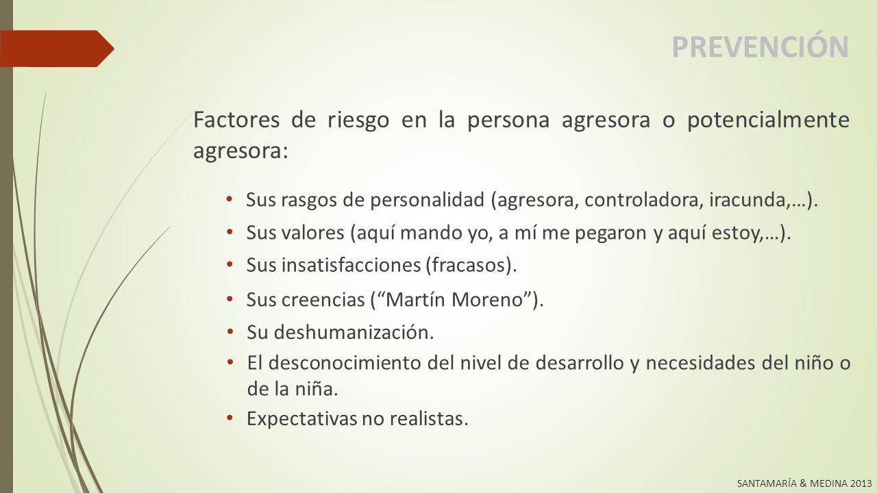 PREVENCIÓN Factores de riesgo en la persona agresora o potencialmente agresora: Sus rasgos de personalidad (agresora, controladora, iracunda,…).
