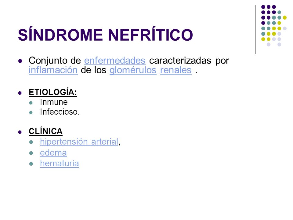 SÍNDROME NEFRÍTICO Conjunto de enfermedades caracterizadas por inflamación de los glomérulos renales .