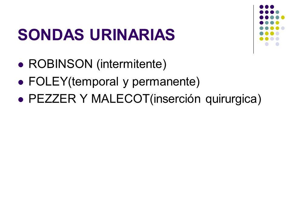 SONDAS URINARIAS ROBINSON (intermitente) FOLEY(temporal y permanente)