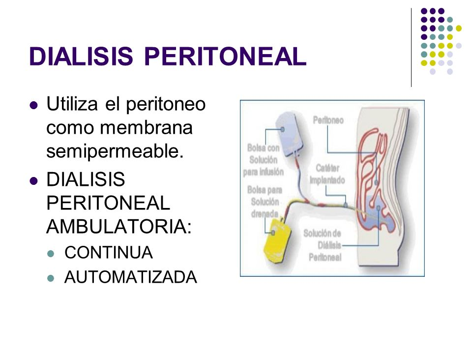 DIALISIS PERITONEAL Utiliza el peritoneo como membrana semipermeable.