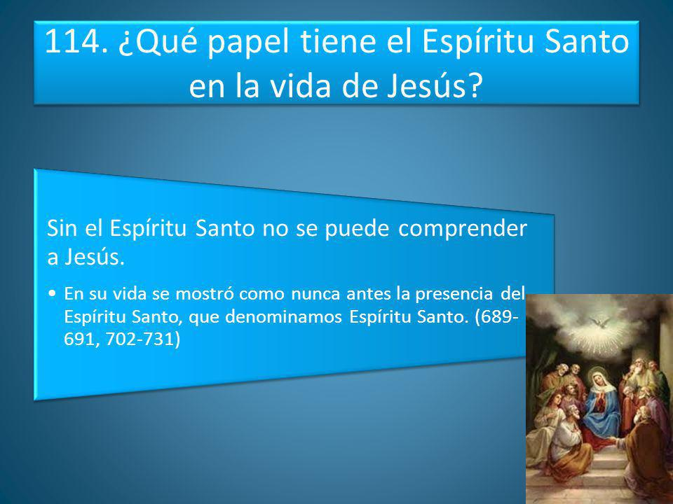 114. ¿Qué papel tiene el Espíritu Santo en la vida de Jesús