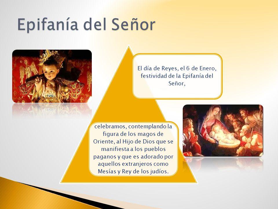 El día de Reyes, el 6 de Enero, festividad de la Epifanía del Señor,