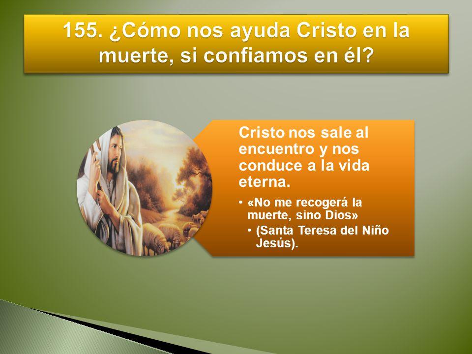155. ¿Cómo nos ayuda Cristo en la muerte, si confiamos en él