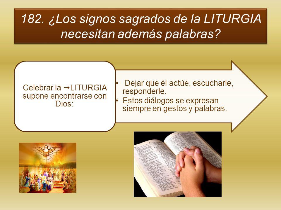 182. ¿Los signos sagrados de la LITURGIA necesitan además palabras