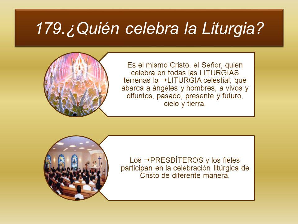 179.¿Quién celebra la Liturgia