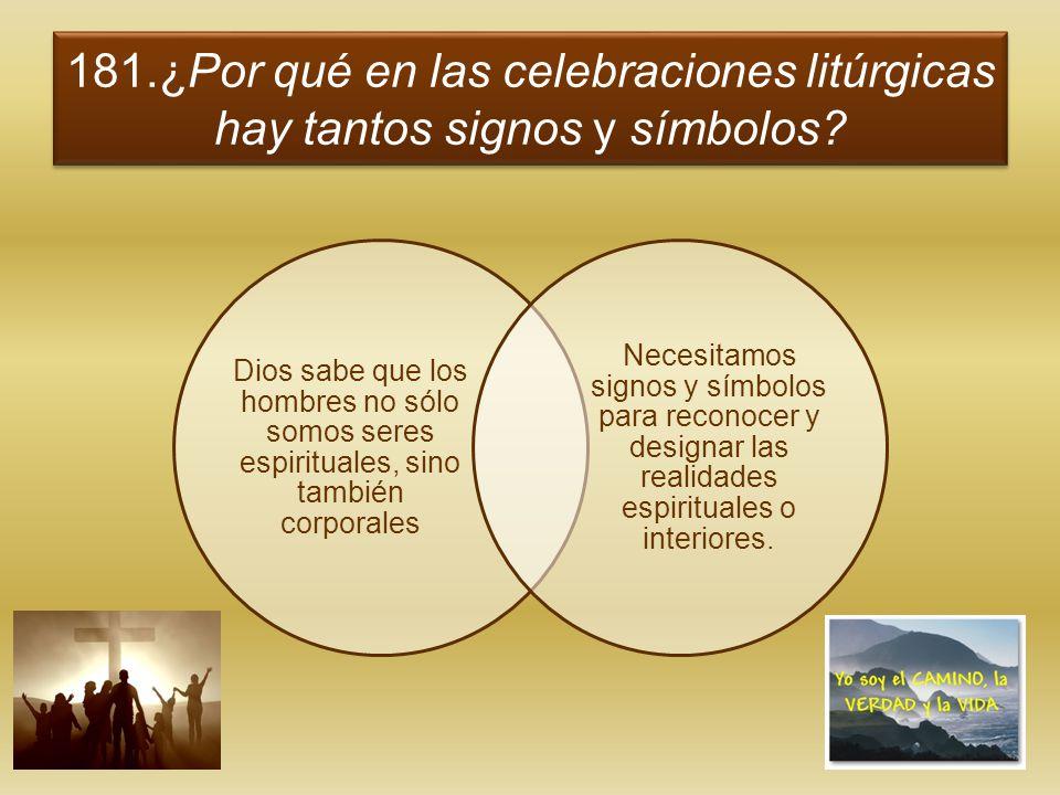181.¿Por qué en las celebraciones litúrgicas hay tantos signos y símbolos