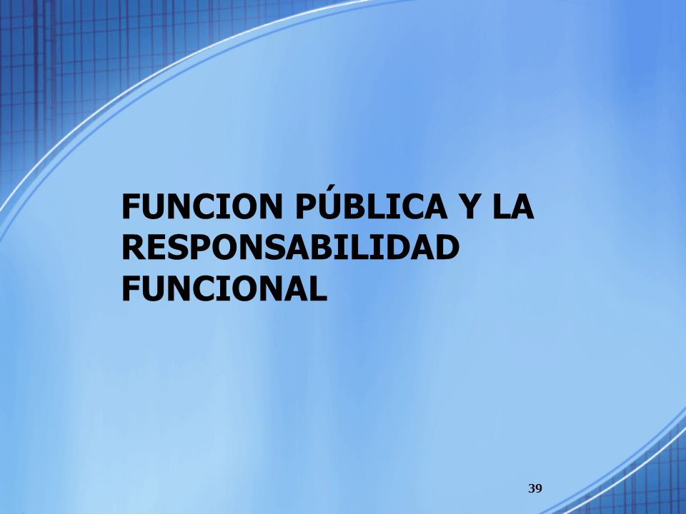 FUNCION PÚBLICA Y LA RESPONSABILIDAD FUNCIONAL
