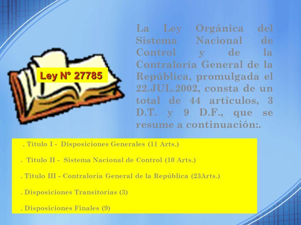 La Ley Orgánica del Sistema Nacional de Control y de la Contraloría General de la República, promulgada el 22.JUL.2002, consta de un total de 44 artículos, 3 D.T. y 9 D.F., que se resume a continuación:.