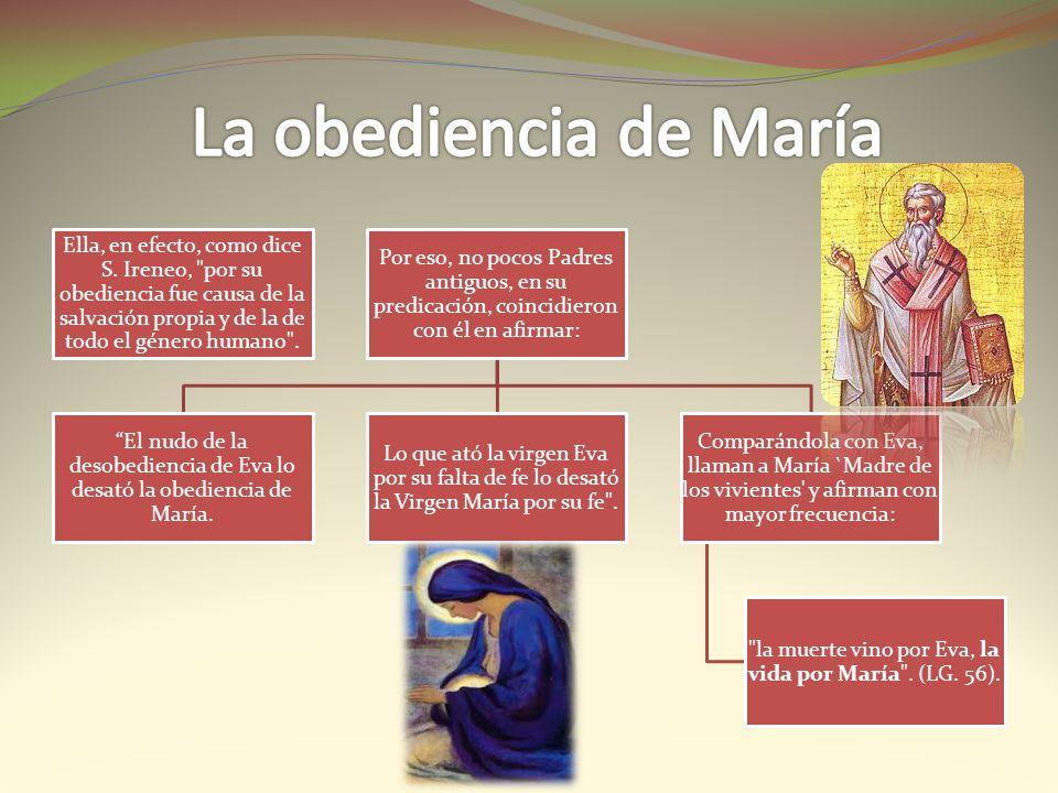 La obediencia de María Ella, en efecto, como dice S. Ireneo, por su obediencia fue causa de la salvación propia y de la de todo el género humano .