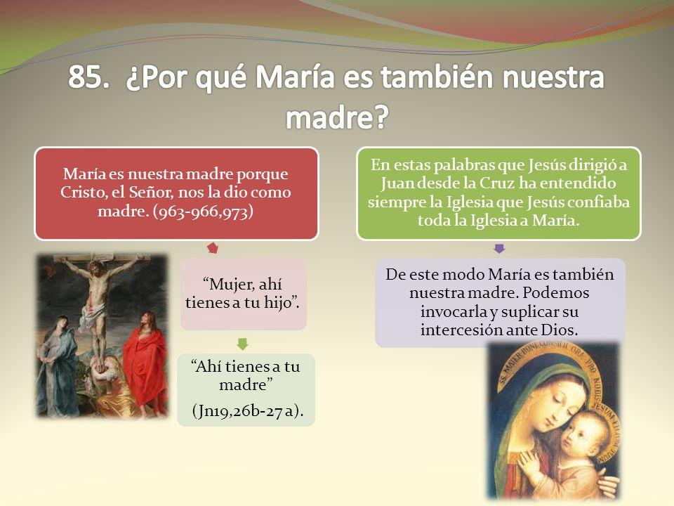 85. ¿Por qué María es también nuestra madre