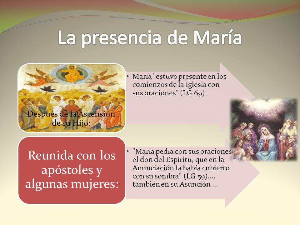 La presencia de María Reunida con los apóstoles y algunas mujeres: