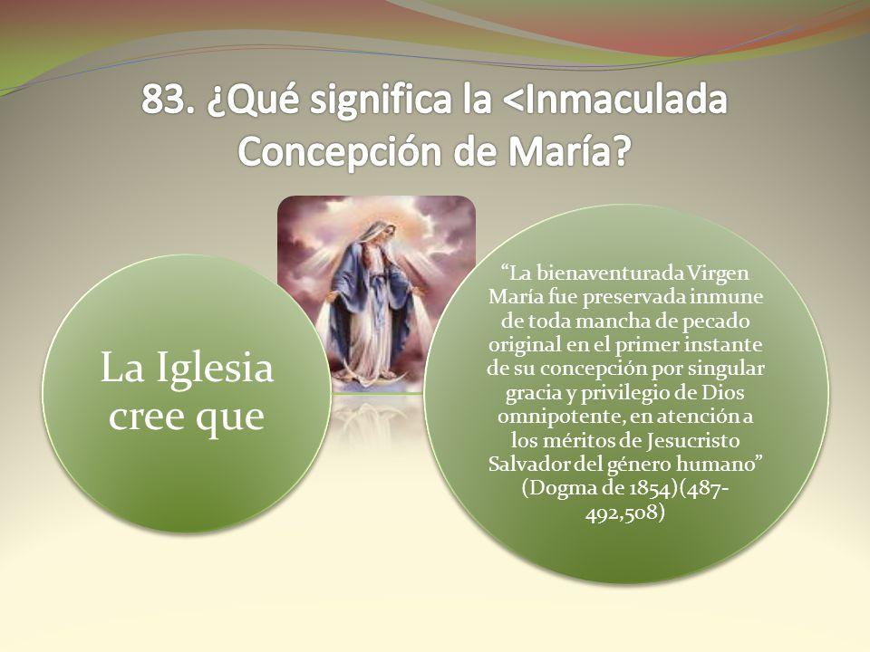 83. ¿Qué significa la <Inmaculada Concepción de María