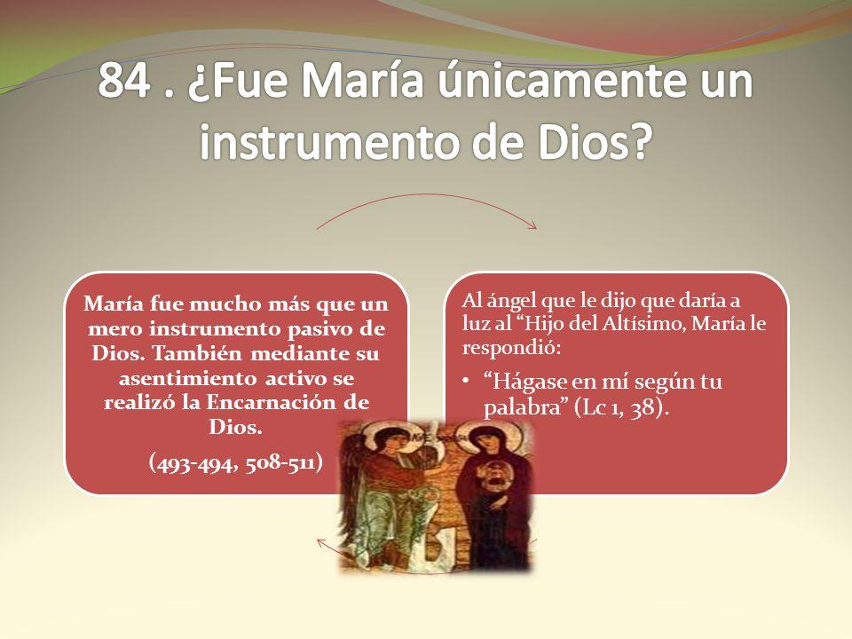 84 . ¿Fue María únicamente un instrumento de Dios