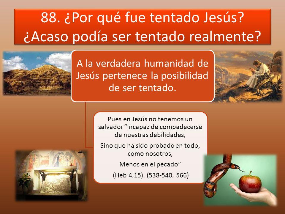 88. ¿Por qué fue tentado Jesús ¿Acaso podía ser tentado realmente