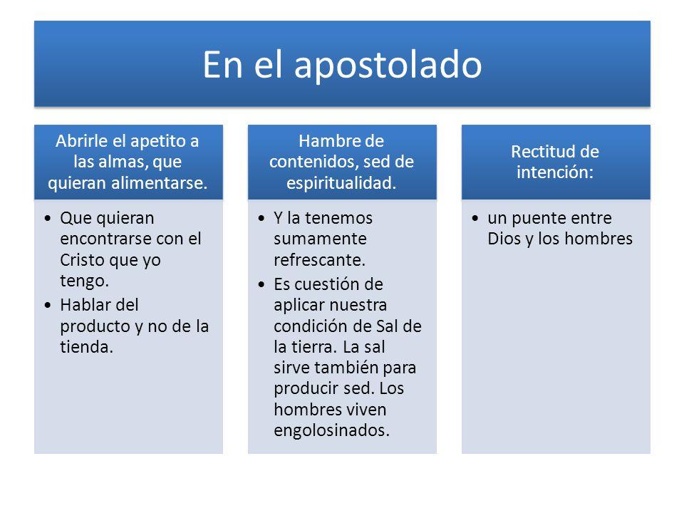 En el apostolado Abrirle el apetito a las almas, que quieran alimentarse. Que quieran encontrarse con el Cristo que yo tengo.