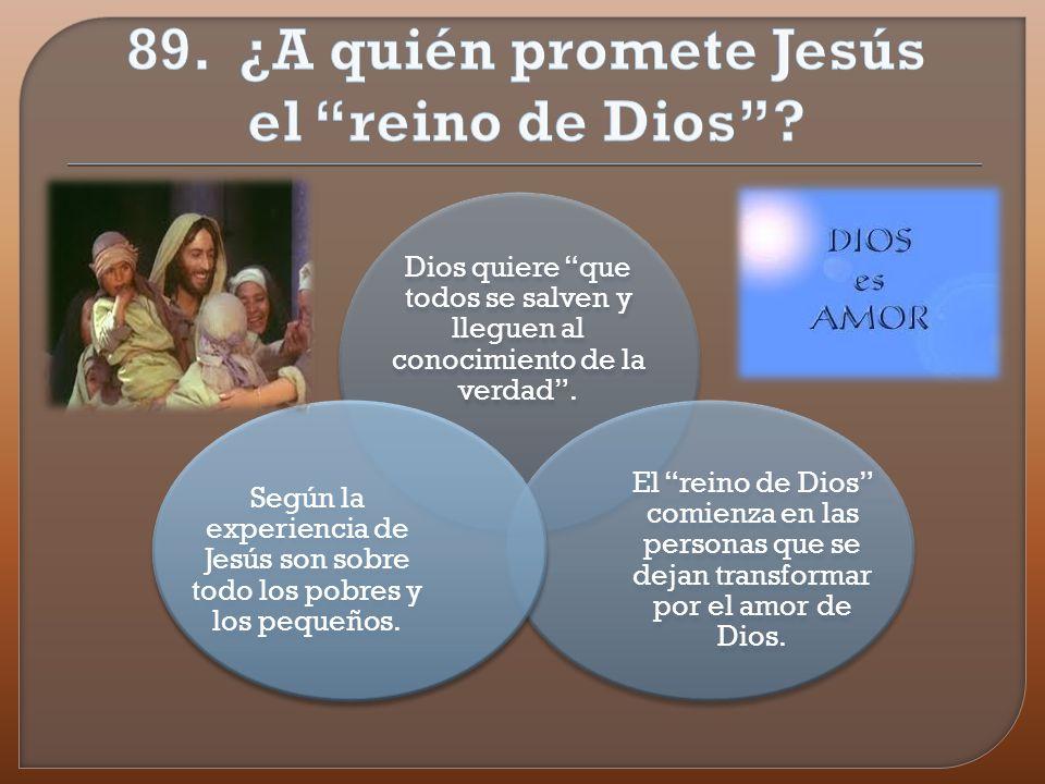 89. ¿A quién promete Jesús el reino de Dios