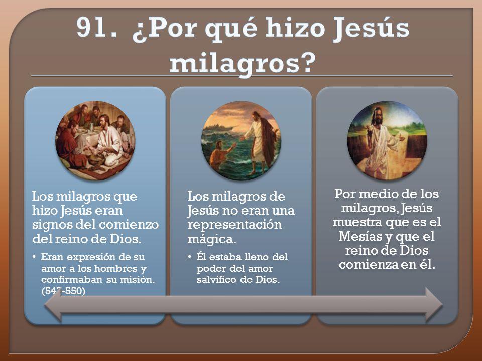 91. ¿Por qué hizo Jesús milagros