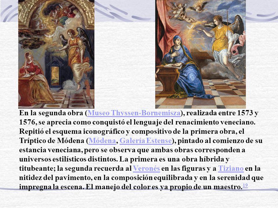 En la segunda obra (Museo Thyssen-Bornemisza), realizada entre 1573 y 1576, se aprecia como conquistó el lenguaje del renacimiento veneciano.