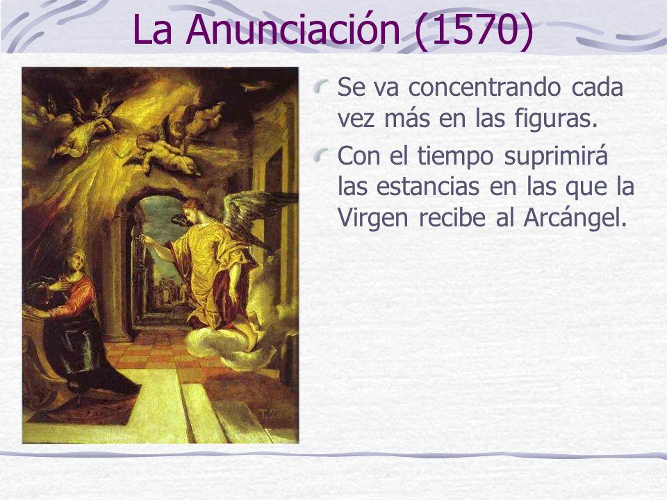 La Anunciación (1570) Se va concentrando cada vez más en las figuras.