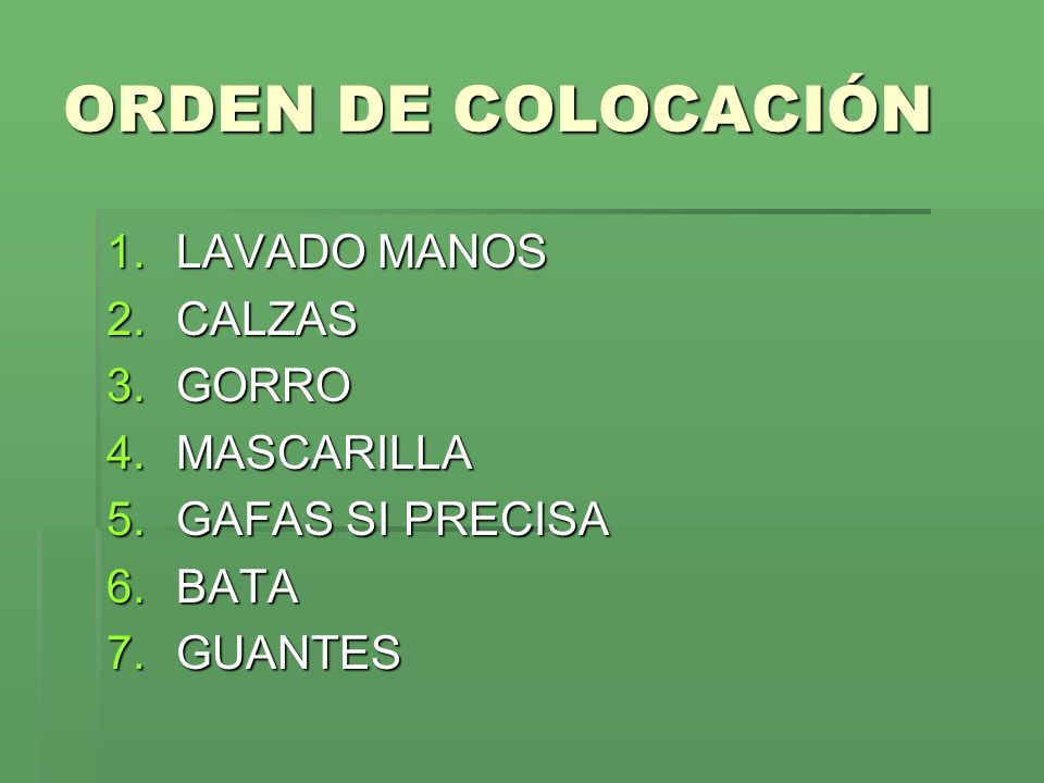 ORDEN DE COLOCACIÓN LAVADO MANOS CALZAS GORRO MASCARILLA