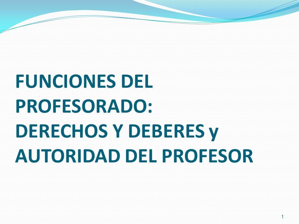 FUNCIONES DEL PROFESORADO: DERECHOS Y DEBERES y AUTORIDAD DEL PROFESOR