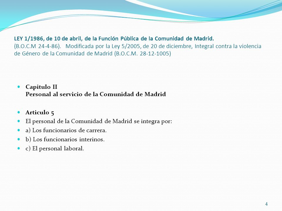 LEY 1/1986, de 10 de abril, de la Función Pública de la Comunidad de Madrid. (B.O.C.M 24-4-86). Modificada por la Ley 5/2005, de 20 de diciembre, Integral contra la violencia de Género de la Comunidad de Madrid (B.O.C.M. 28-12-1005)