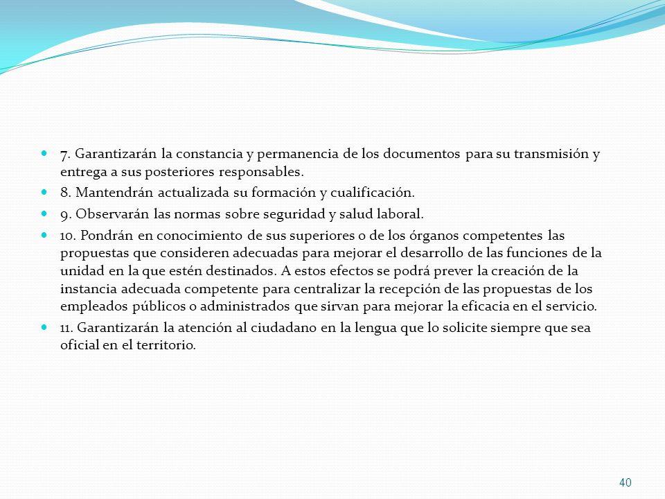 7. Garantizarán la constancia y permanencia de los documentos para su transmisión y entrega a sus posteriores responsables.