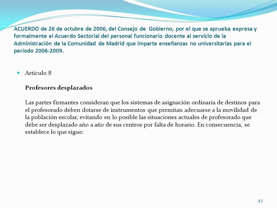 ACUERDO de 26 de octubre de 2006, del Consejo de  Gobierno, por el que se aprueba expresa y formalmente el Acuerdo Sectorial del personal funcionario docente al servicio de la Administración de la Comunidad de Madrid que imparte enseñanzas no universitarias para el período 2006-2009.