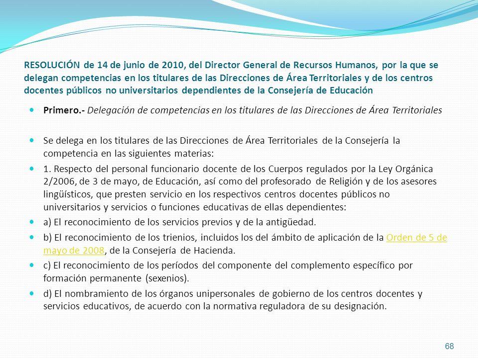 RESOLUCIÓN de 14 de junio de 2010, del Director General de Recursos Humanos, por la que se delegan competencias en los titulares de las Direcciones de Área Territoriales y de los centros docentes públicos no universitarios dependientes de la Consejería de Educación