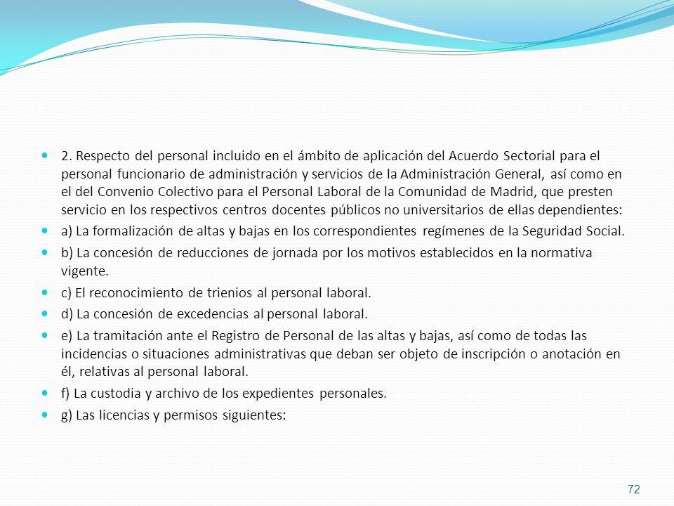 2. Respecto del personal incluido en el ámbito de aplicación del Acuerdo Sectorial para el personal funcionario de administración y servicios de la Administración General, así como en el del Convenio Colectivo para el Personal Laboral de la Comunidad de Madrid, que presten servicio en los respectivos centros docentes públicos no universitarios de ellas dependientes: