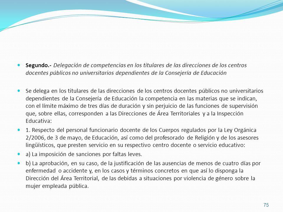 Segundo.- Delegación de competencias en los titulares de las direcciones de los centros docentes públicos no universitarios dependientes de la Consejería de Educación