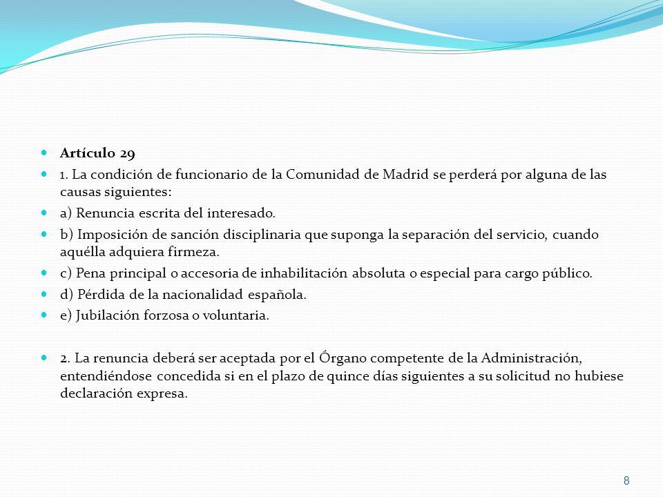 Artículo 29 1. La condición de funcionario de la Comunidad de Madrid se perderá por alguna de las causas siguientes: