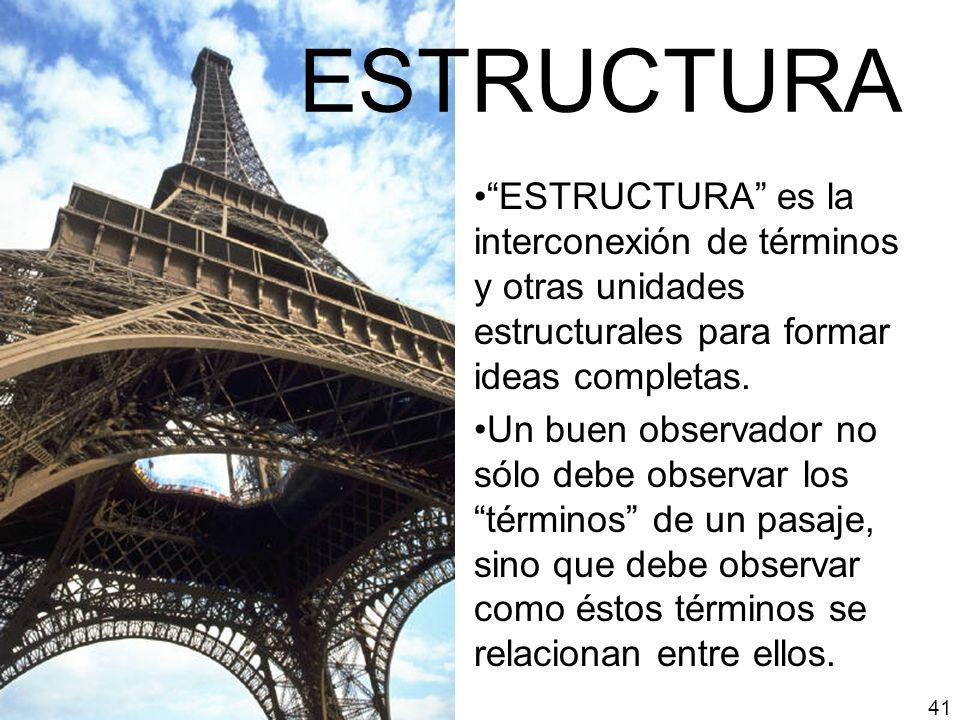 ESTRUCTURA ESTRUCTURA es la interconexión de términos y otras unidades estructurales para formar ideas completas.