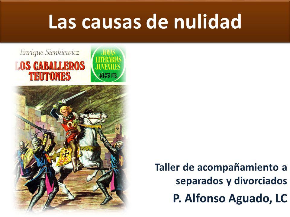 Las causas de nulidad P. Alfonso Aguado, LC