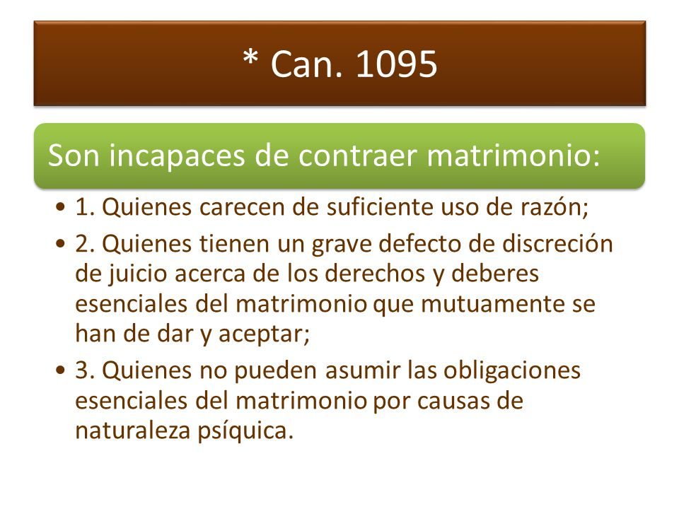 * Can. 1095 Son incapaces de contraer matrimonio: