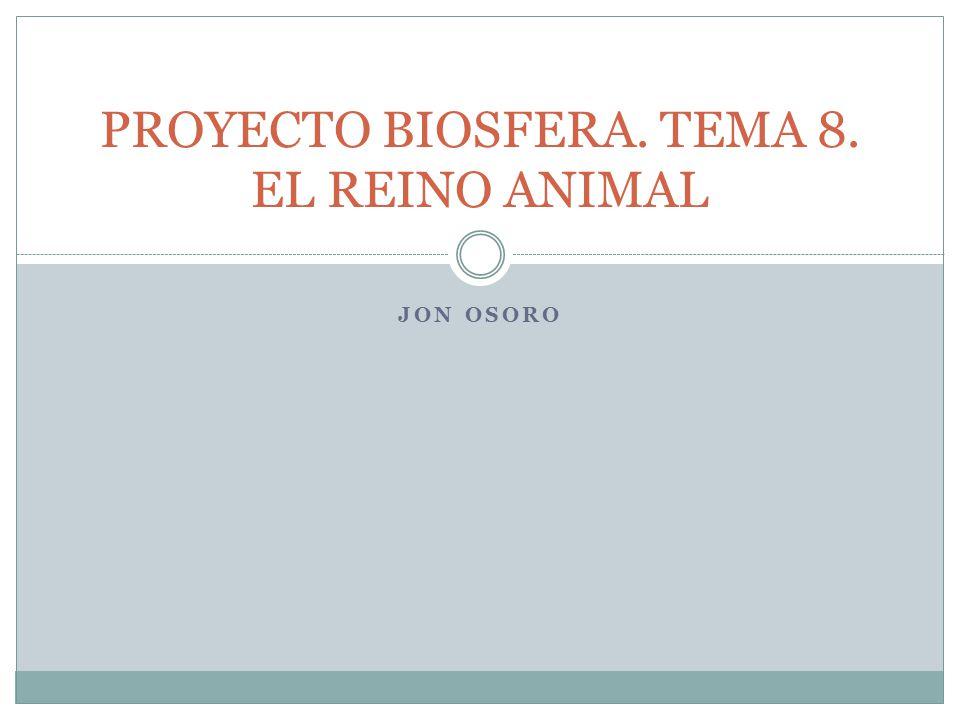 PROYECTO BIOSFERA. TEMA 8. EL REINO ANIMAL