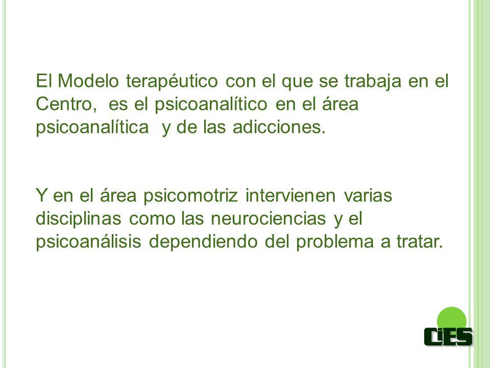 El Modelo terapéutico con el que se trabaja en el Centro, es el psicoanalítico en el área psicoanalítica y de las adicciones.