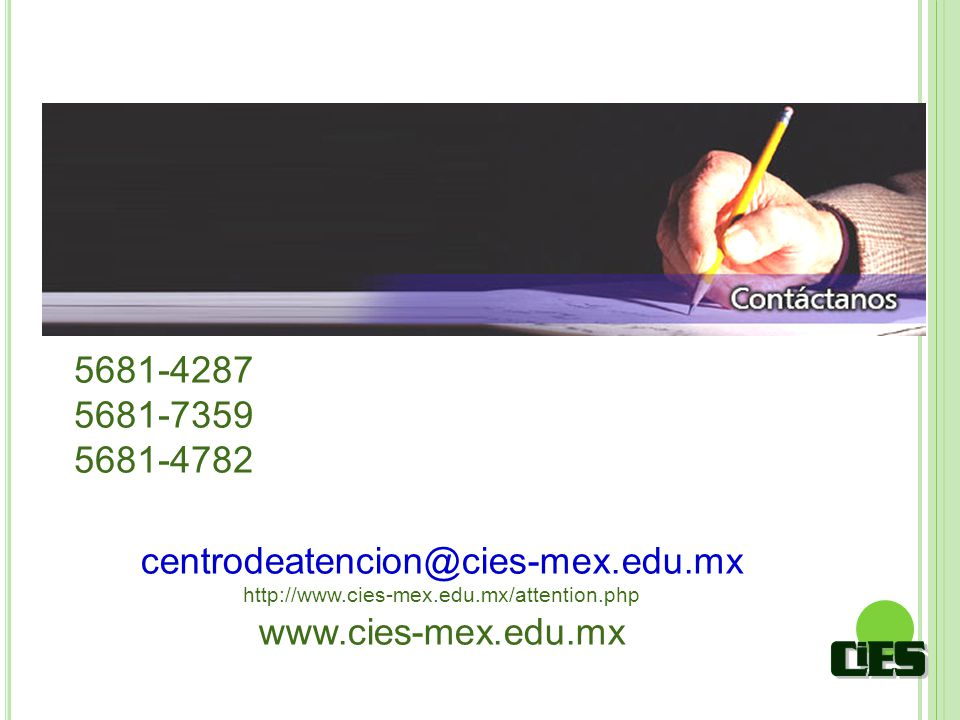 5681-4287 5681-7359 5681-4782 centrodeatencion@cies-mex.edu.mx