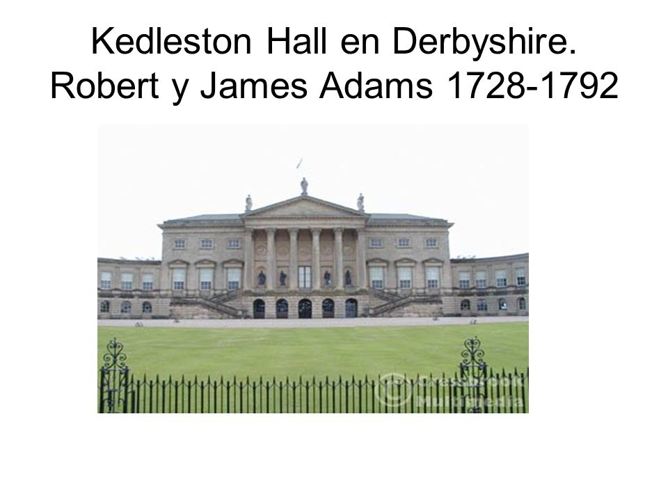 Kedleston Hall en Derbyshire. Robert y James Adams 1728-1792