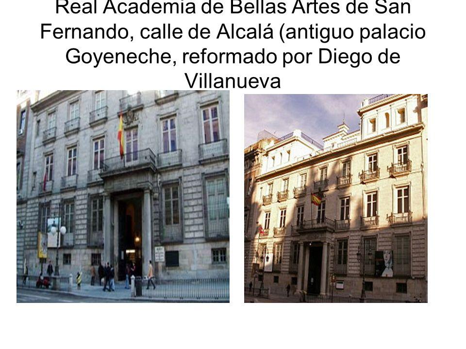 Real Academia de Bellas Artes de San Fernando, calle de Alcalá (antiguo palacio Goyeneche, reformado por Diego de Villanueva