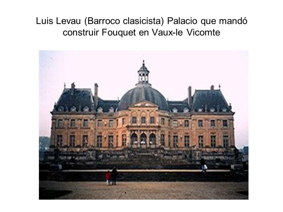 Luis Levau (Barroco clasicista) Palacio que mandó construir Fouquet en Vaux-le Vicomte