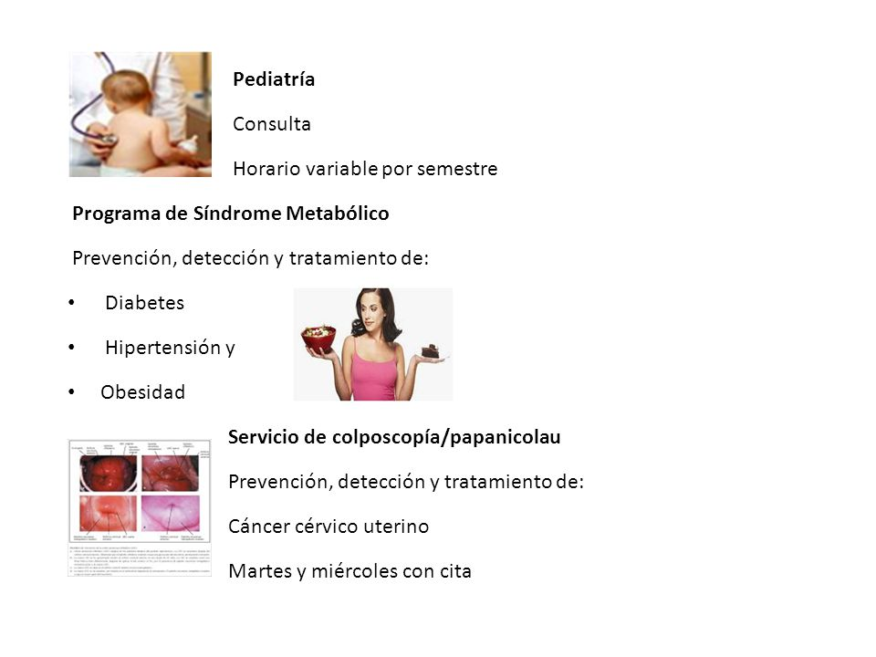 Pediatría Consulta. Horario variable por semestre. Programa de Síndrome Metabólico. Prevención, detección y tratamiento de: