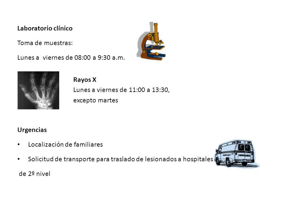 Laboratorio clínico Toma de muestras: Lunes a viernes de 08:00 a 9:30 a.m. Rayos X. Lunes a viernes de 11:00 a 13:30,
