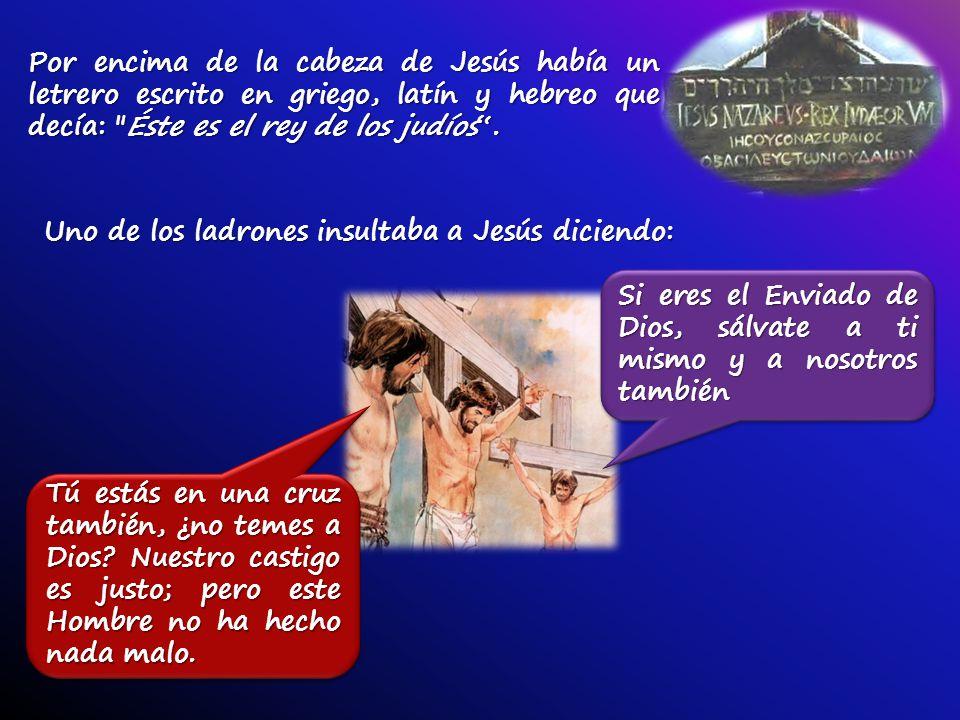 Por encima de la cabeza de Jesús había un letrero escrito en griego, latín y hebreo que decía: Éste es el rey de los judíos .